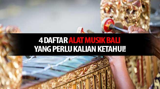 4 Daftar Alat Musik Bali yang Perlu Kalian Ketahui!