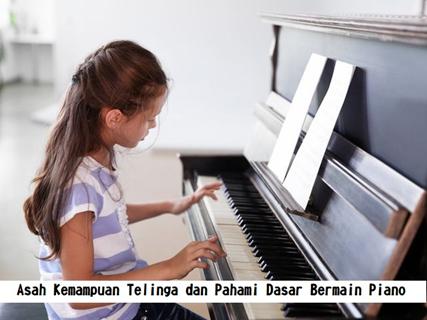 Asah Kemampuan Telinga dan Pahami Dasar Bermain Piano