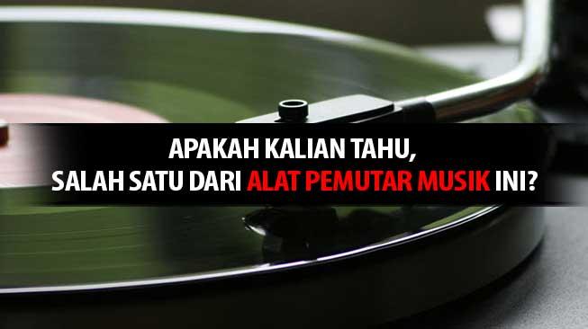 Apakah Kalian Tahu, Salah Satu Dari Alat Pemutar Musik Ini?