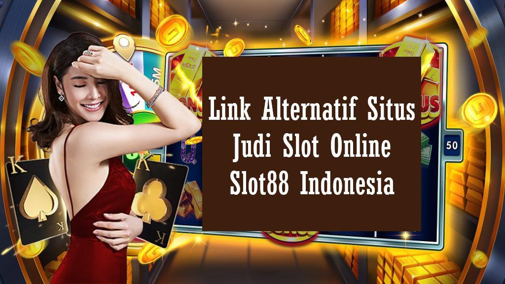 Link Alternatif Situs Judi Slot Online Slot88 Indonesia