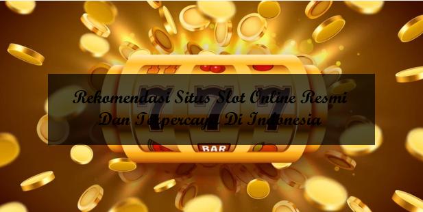 Rekomendasi Situs Slot Online Slot88 Resmi Dan Terpercaya Di Indonesia