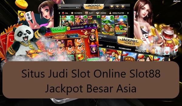 Situs Judi Slot Online Slot88 Jackpot Besar Asia