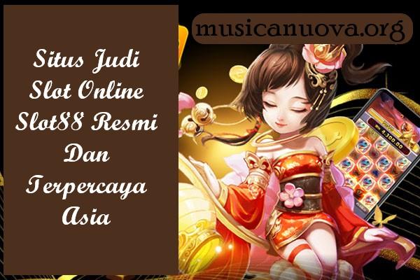 Situs Judi Slot Online Slot88 Resmi Dan Terpercaya Asia